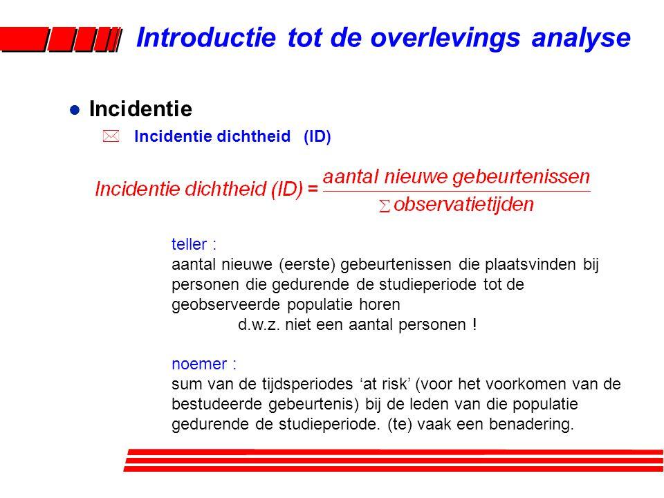 l Incidentie * Incidentie dichtheid (ID) teller : aantal nieuwe (eerste) gebeurtenissen die plaatsvinden bij personen die gedurende de studieperiode tot de geobserveerde populatie horen d.w.z.