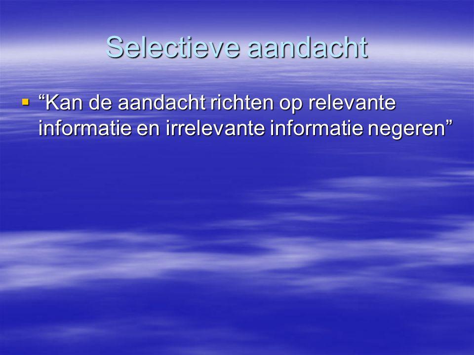 """Selectieve aandacht  """"Kan de aandacht richten op relevante informatie en irrelevante informatie negeren"""""""
