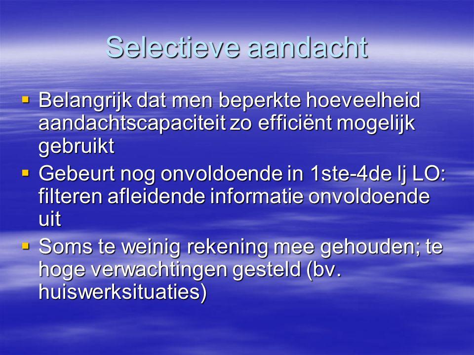 Selectieve aandacht  Belangrijk dat men beperkte hoeveelheid aandachtscapaciteit zo efficiënt mogelijk gebruikt  Gebeurt nog onvoldoende in 1ste-4de