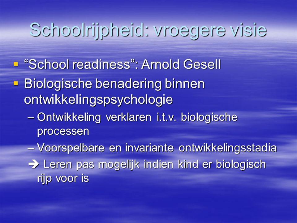 """Schoolrijpheid: vroegere visie  """"School readiness"""": Arnold Gesell  Biologische benadering binnen ontwikkelingspsychologie –Ontwikkeling verklaren i."""