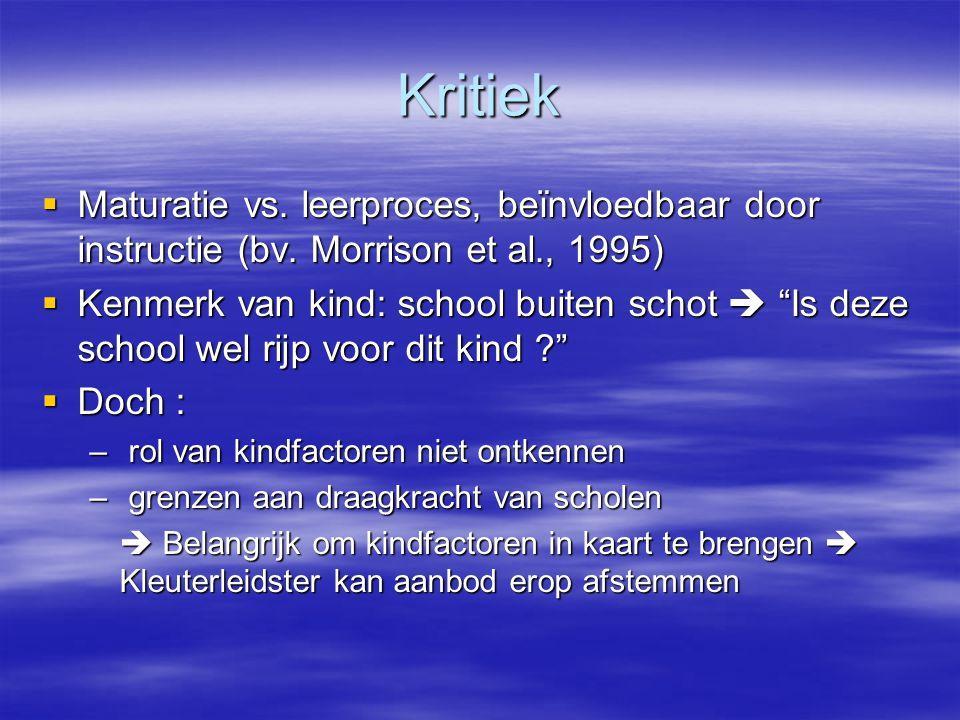 """Kritiek  Maturatie vs. leerproces, beïnvloedbaar door instructie (bv. Morrison et al., 1995)  Kenmerk van kind: school buiten schot  """"Is deze schoo"""