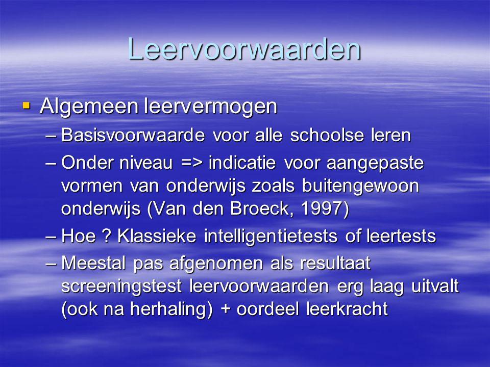 Leervoorwaarden  Algemeen leervermogen –Basisvoorwaarde voor alle schoolse leren –Onder niveau => indicatie voor aangepaste vormen van onderwijs zoal