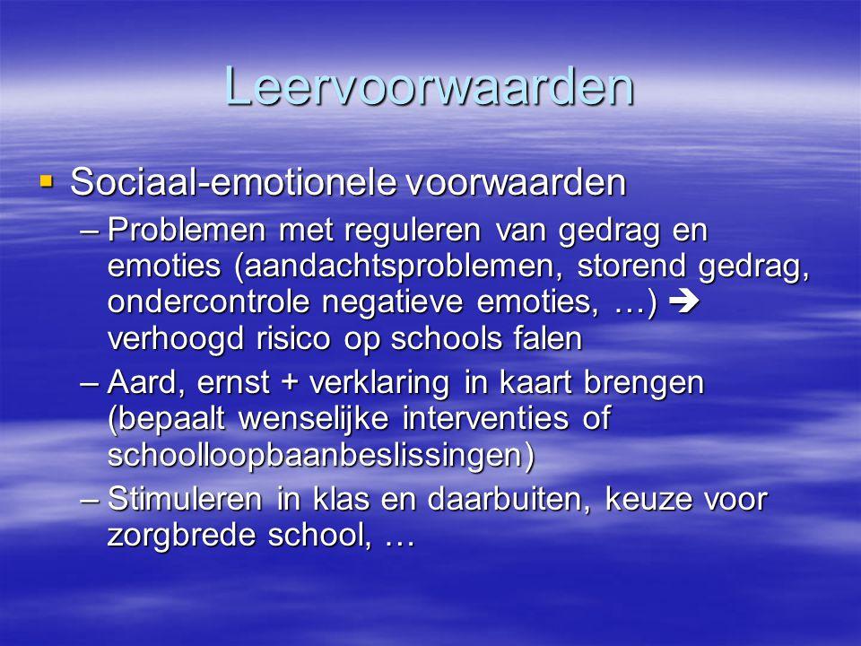 Leervoorwaarden  Sociaal-emotionele voorwaarden –Problemen met reguleren van gedrag en emoties (aandachtsproblemen, storend gedrag, ondercontrole neg
