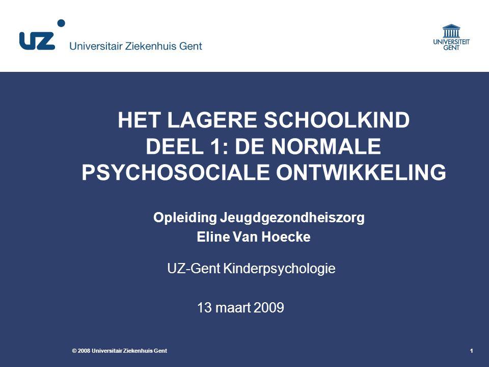 © 2008 Universitair Ziekenhuis Gent1 HET LAGERE SCHOOLKIND DEEL 1: DE NORMALE PSYCHOSOCIALE ONTWIKKELING Opleiding Jeugdgezondheiszorg Eline Van Hoeck