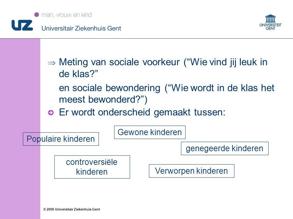 """10 © 2008 Universitair Ziekenhuis Gent  Meting van sociale voorkeur (""""Wie vind jij leuk in de klas?"""" en sociale bewondering (""""Wie wordt in de klas he"""