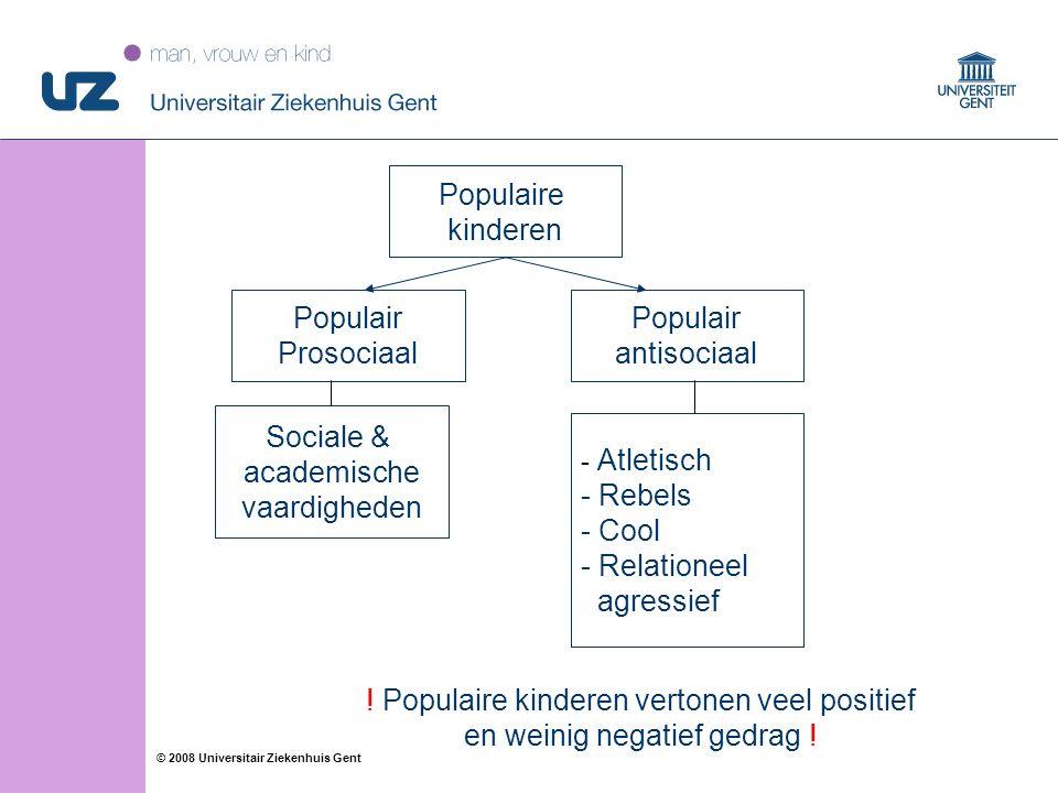 11 © 2008 Universitair Ziekenhuis Gent Populaire kinderen Populair Prosociaal Populair antisociaal Sociale & academische vaardigheden - Atletisch - Re