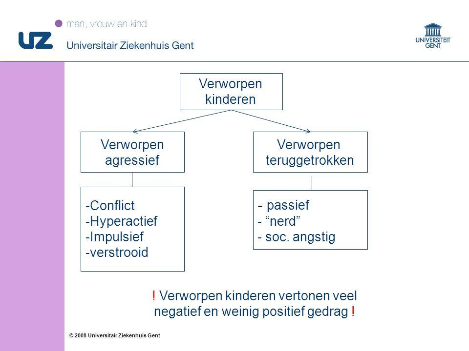 """12 © 2008 Universitair Ziekenhuis Gent Verworpen agressief Verworpen teruggetrokken -Conflict -Hyperactief -Impulsief -verstrooid - passief - """"nerd"""" -"""