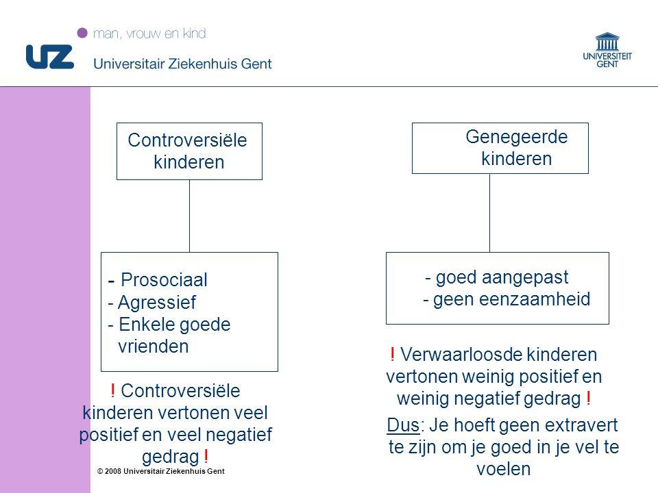 13 © 2008 Universitair Ziekenhuis Gent Controversiële kinderen - Prosociaal - Agressief - Enkele goede vrienden - goed aangepast - geen eenzaamheid Du