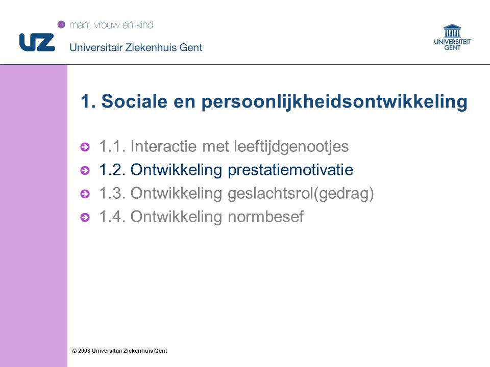 15 © 2008 Universitair Ziekenhuis Gent 1. Sociale en persoonlijkheidsontwikkeling 1.1. Interactie met leeftijdgenootjes 1.2. Ontwikkeling prestatiemot