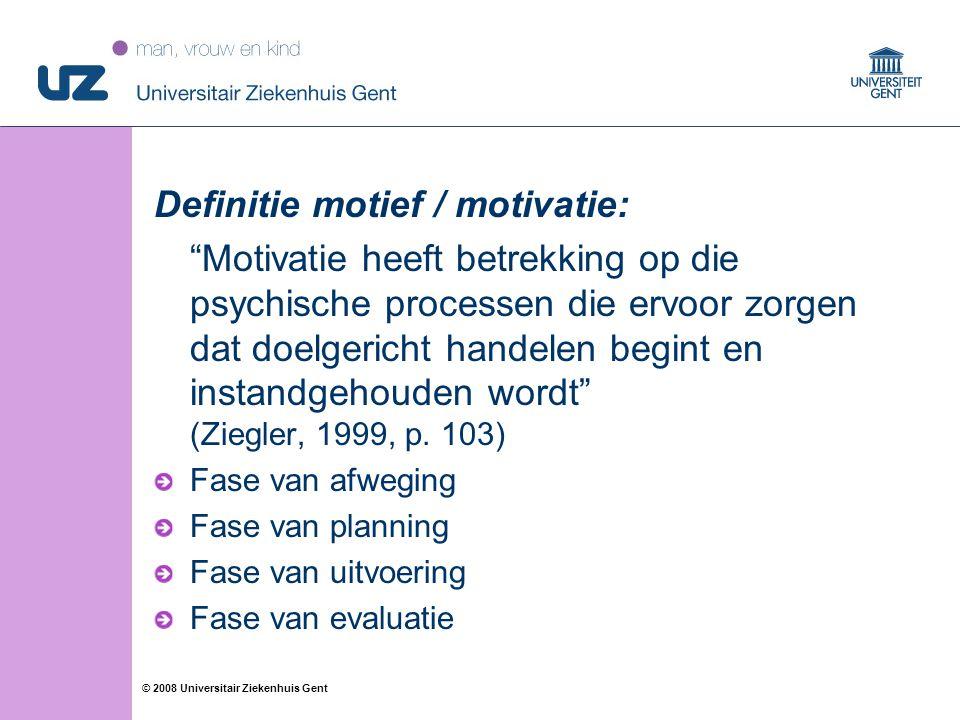 """19 © 2008 Universitair Ziekenhuis Gent Definitie motief / motivatie: """"Motivatie heeft betrekking op die psychische processen die ervoor zorgen dat doe"""