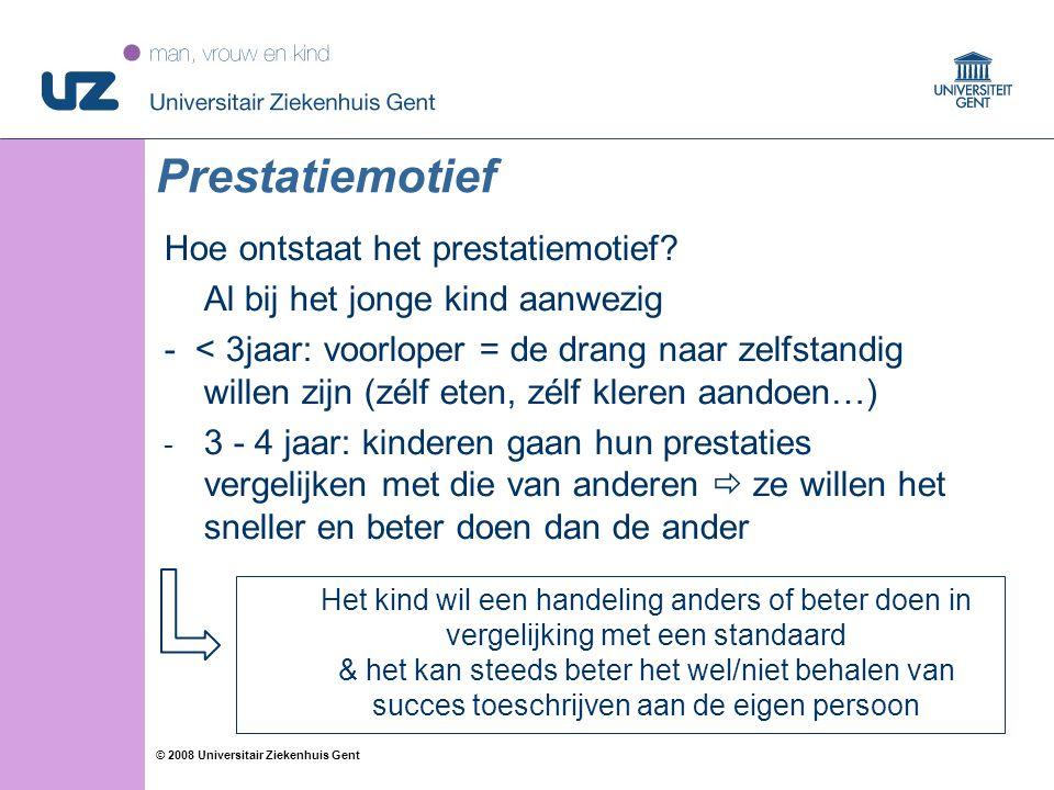 20 © 2008 Universitair Ziekenhuis Gent Prestatiemotief Hoe ontstaat het prestatiemotief? Al bij het jonge kind aanwezig - < 3jaar: voorloper = de dran