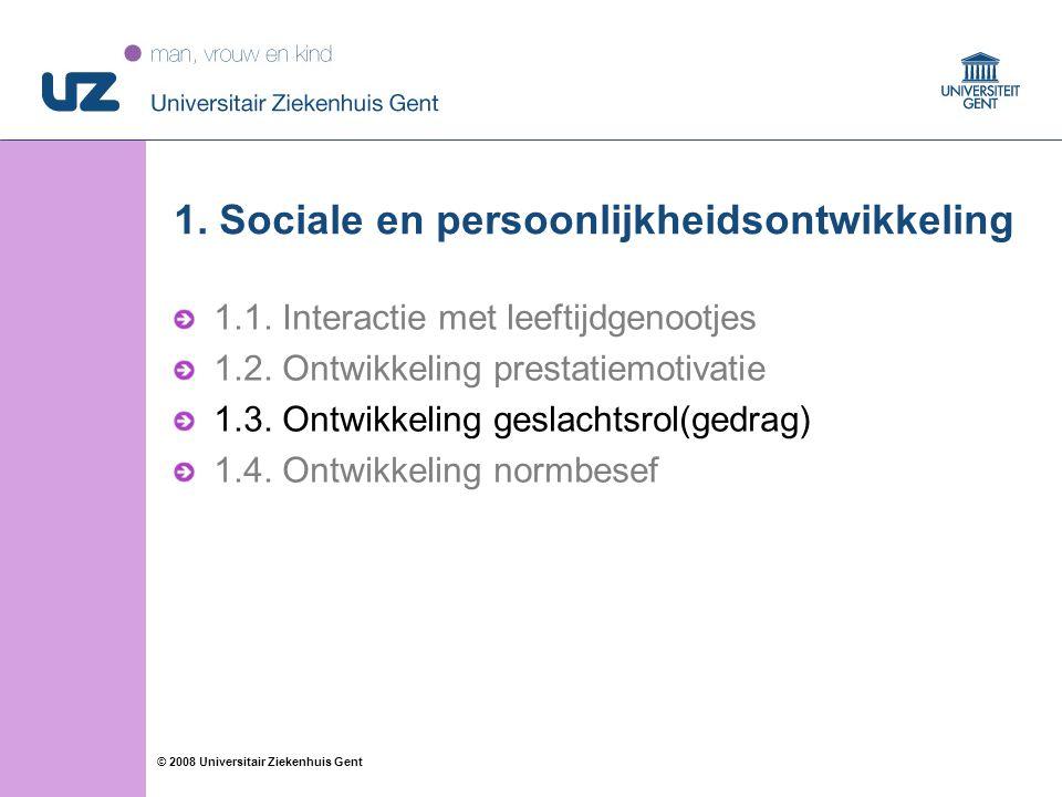 22 © 2008 Universitair Ziekenhuis Gent 1. Sociale en persoonlijkheidsontwikkeling 1.1. Interactie met leeftijdgenootjes 1.2. Ontwikkeling prestatiemot