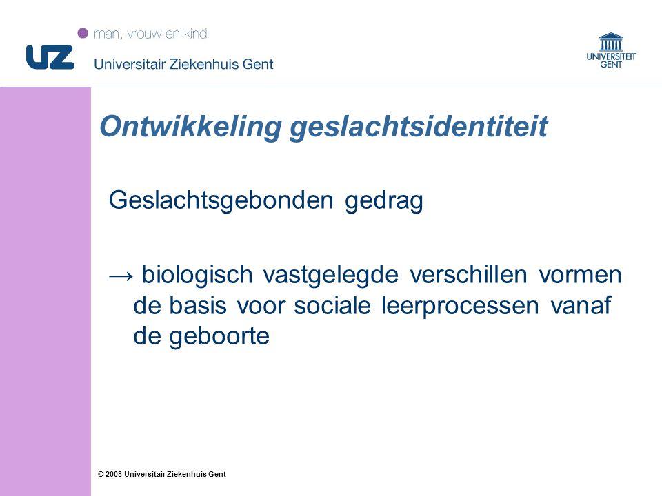 23 © 2008 Universitair Ziekenhuis Gent Ontwikkeling geslachtsidentiteit Geslachtsgebonden gedrag → biologisch vastgelegde verschillen vormen de basis