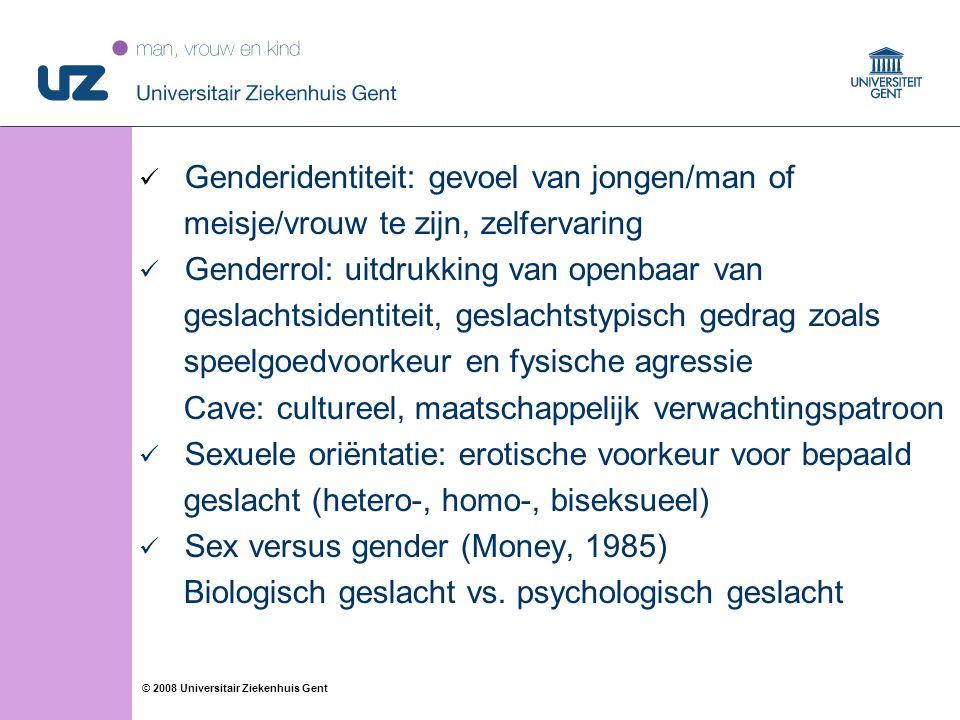 24 © 2008 Universitair Ziekenhuis Gent Genderidentiteit: gevoel van jongen/man of meisje/vrouw te zijn, zelfervaring Genderrol: uitdrukking van openba