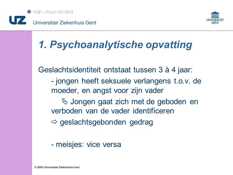 26 © 2008 Universitair Ziekenhuis Gent 1. Psychoanalytische opvatting Geslachtsidentiteit ontstaat tussen 3 à 4 jaar: - jongen heeft seksuele verlange