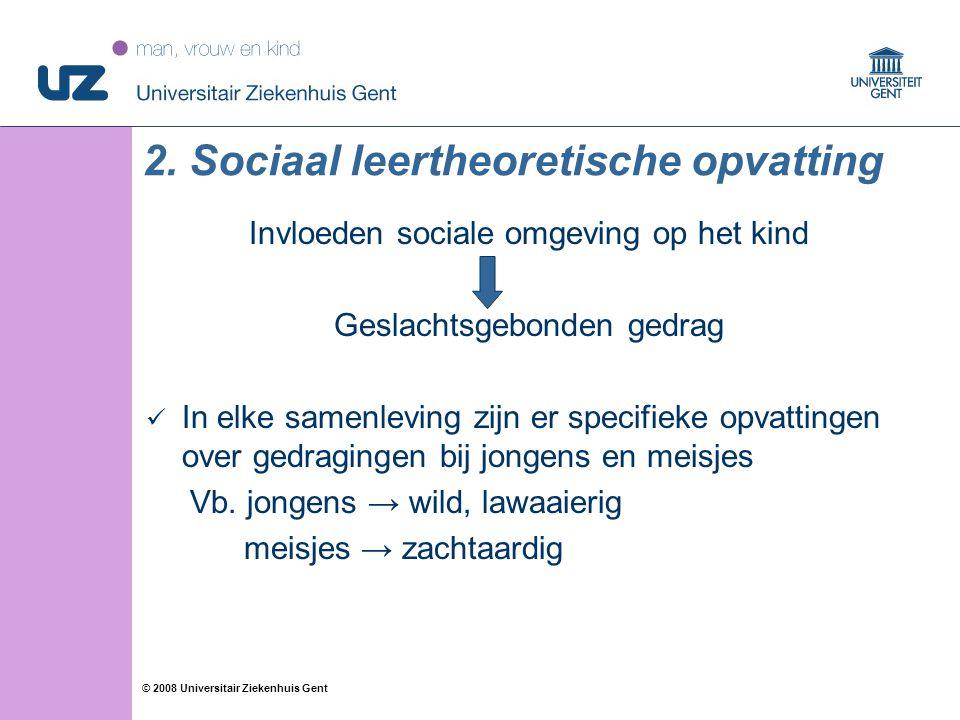 27 © 2008 Universitair Ziekenhuis Gent 2. Sociaal leertheoretische opvatting Invloeden sociale omgeving op het kind Geslachtsgebonden gedrag In elke s
