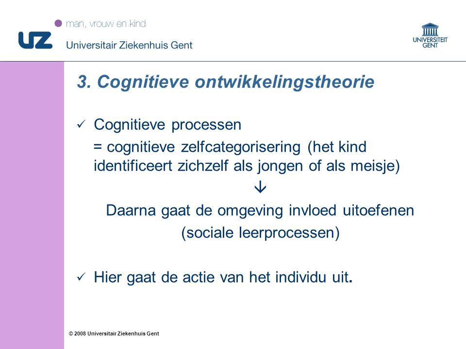 29 © 2008 Universitair Ziekenhuis Gent 3. Cognitieve ontwikkelingstheorie Cognitieve processen = cognitieve zelfcategorisering (het kind identificeert