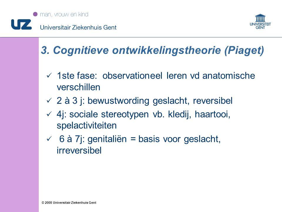 30 © 2008 Universitair Ziekenhuis Gent 3. Cognitieve ontwikkelingstheorie (Piaget) 1ste fase: observationeel leren vd anatomische verschillen 2 à 3 j: