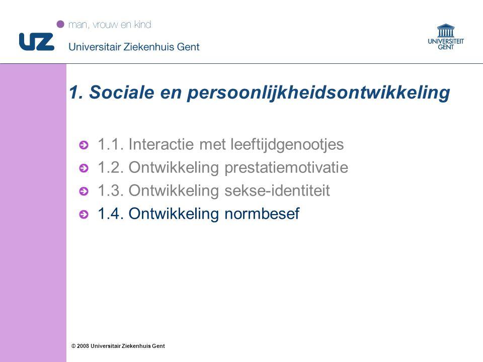 32 © 2008 Universitair Ziekenhuis Gent 1. Sociale en persoonlijkheidsontwikkeling 1.1. Interactie met leeftijdgenootjes 1.2. Ontwikkeling prestatiemot