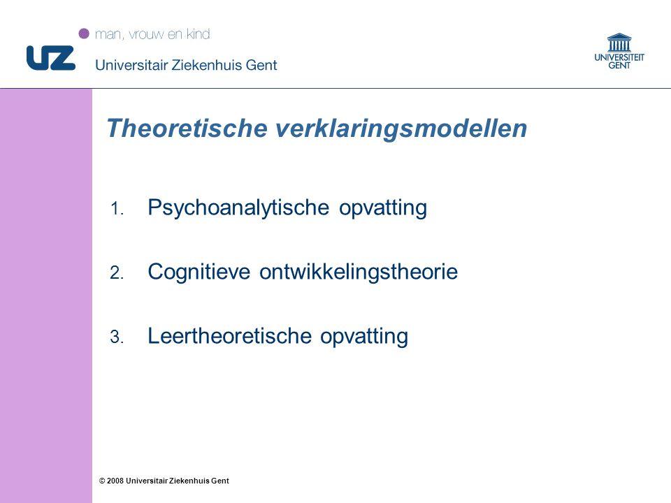 33 © 2008 Universitair Ziekenhuis Gent Theoretische verklaringsmodellen 1. Psychoanalytische opvatting 2. Cognitieve ontwikkelingstheorie 3. Leertheor