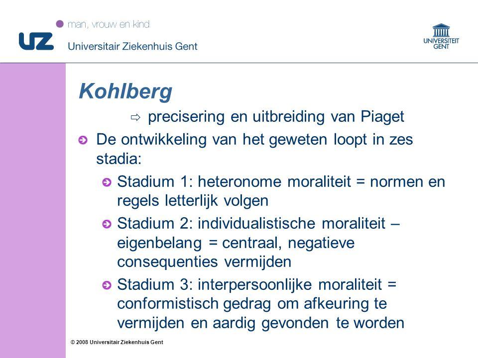37 © 2008 Universitair Ziekenhuis Gent Kohlberg  precisering en uitbreiding van Piaget De ontwikkeling van het geweten loopt in zes stadia: Stadium 1