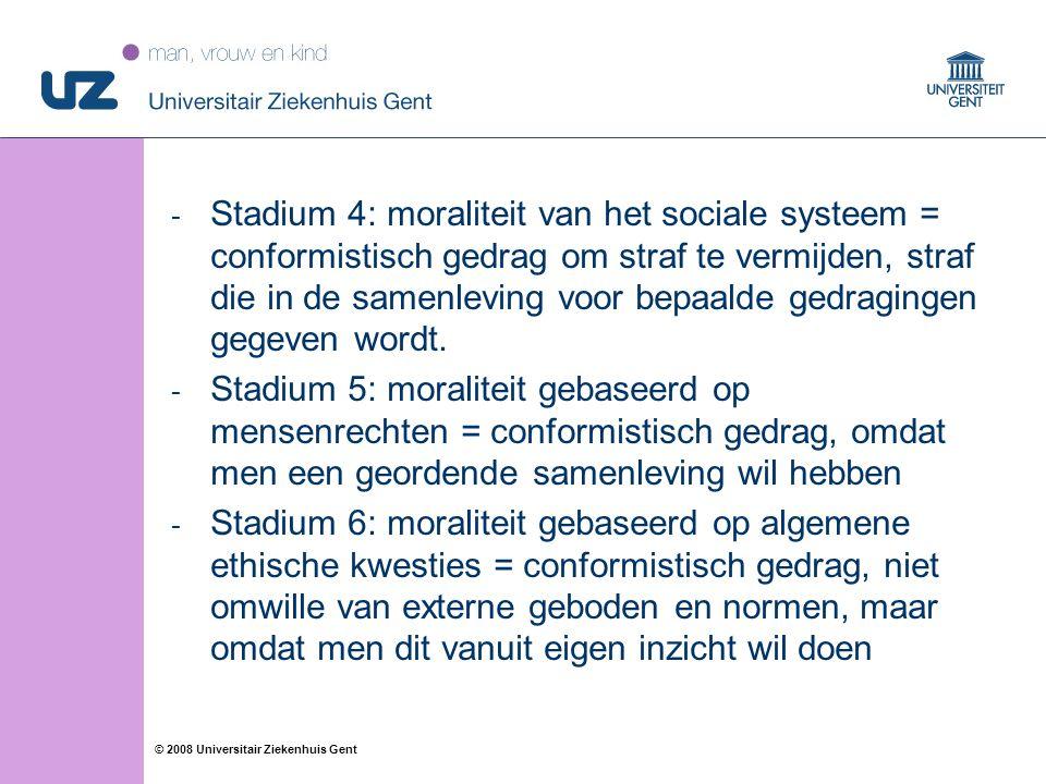 38 © 2008 Universitair Ziekenhuis Gent - Stadium 4: moraliteit van het sociale systeem = conformistisch gedrag om straf te vermijden, straf die in de