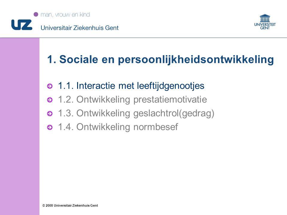 44 © 2008 Universitair Ziekenhuis Gent 1. Sociale en persoonlijkheidsontwikkeling 1.1. Interactie met leeftijdgenootjes 1.2. Ontwikkeling prestatiemot