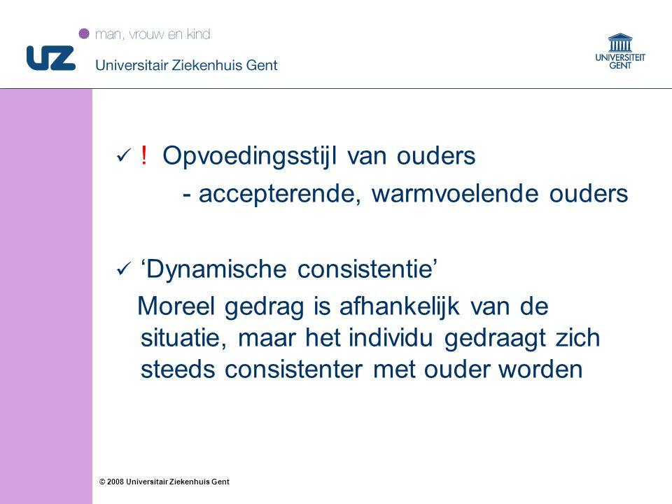 40 © 2008 Universitair Ziekenhuis Gent ! Opvoedingsstijl van ouders - accepterende, warmvoelende ouders 'Dynamische consistentie' Moreel gedrag is afh