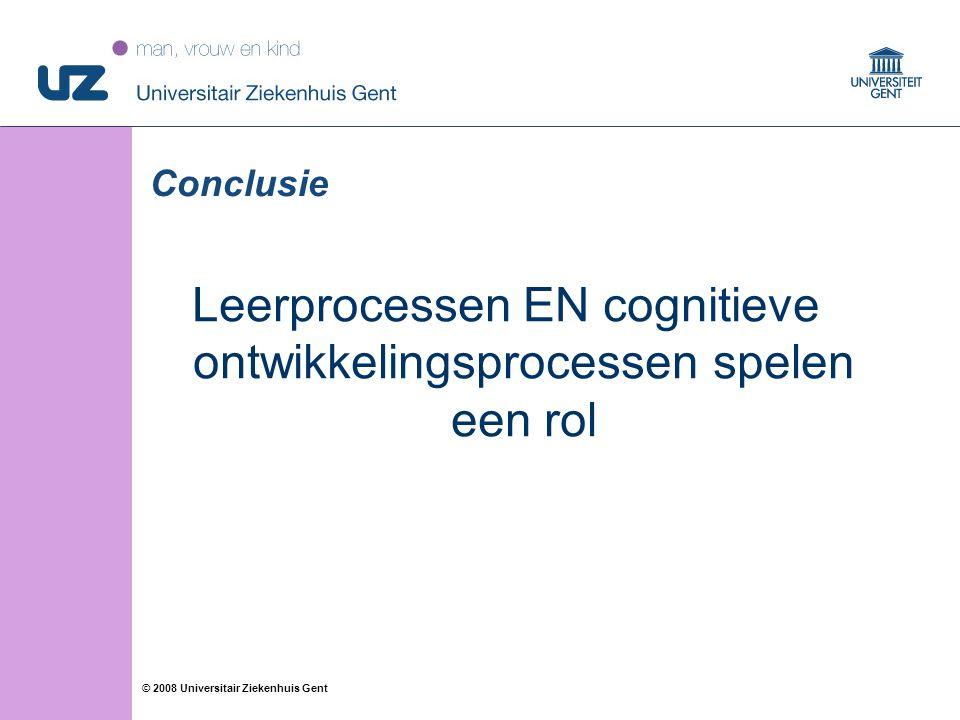 41 © 2008 Universitair Ziekenhuis Gent Conclusie Leerprocessen EN cognitieve ontwikkelingsprocessen spelen een rol