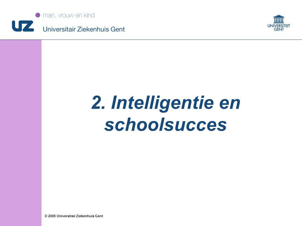 42 © 2008 Universitair Ziekenhuis Gent 2. Intelligentie en schoolsucces