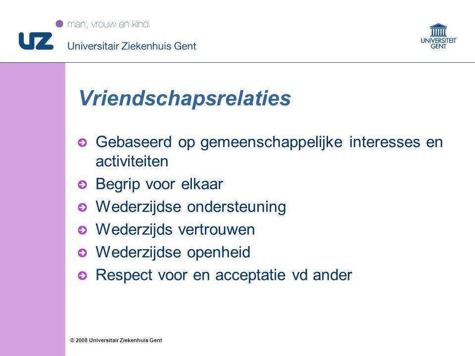 88 © 2008 Universitair Ziekenhuis Gent Vriendschapsrelaties Gebaseerd op gemeenschappelijke interesses en activiteiten Begrip voor elkaar Wederzijdse