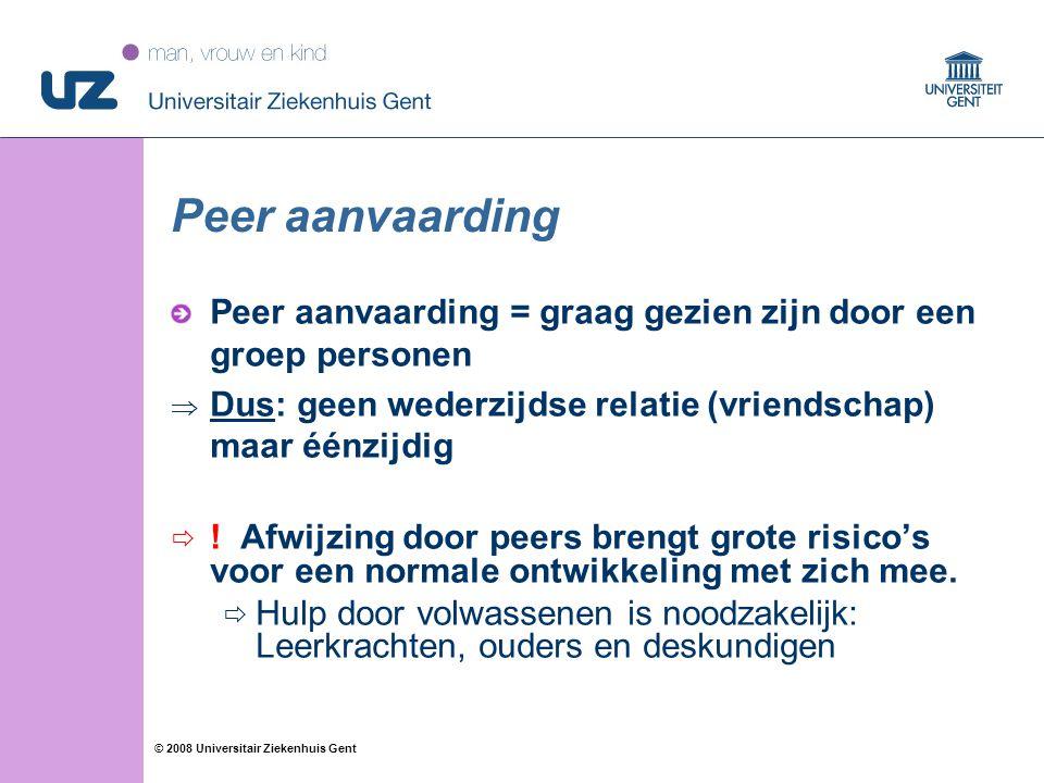 99 © 2008 Universitair Ziekenhuis Gent Peer aanvaarding Peer aanvaarding = graag gezien zijn door een groep personen  Dus: geen wederzijdse relatie (