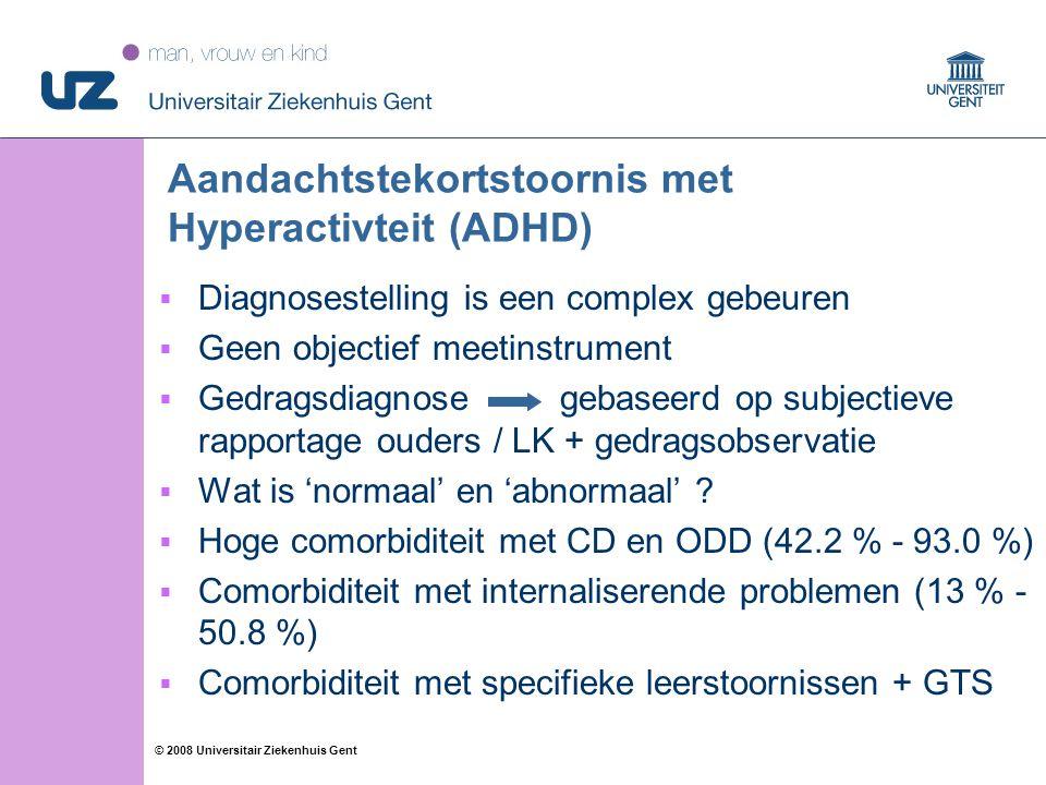 19 © 2008 Universitair Ziekenhuis Gent Aandachtstekortstoornis met Hyperactivteit (ADHD)  Diagnosestelling is een complex gebeuren  Geen objectief meetinstrument  Gedragsdiagnose gebaseerd op subjectieve rapportage ouders / LK + gedragsobservatie  Wat is 'normaal' en 'abnormaal' .