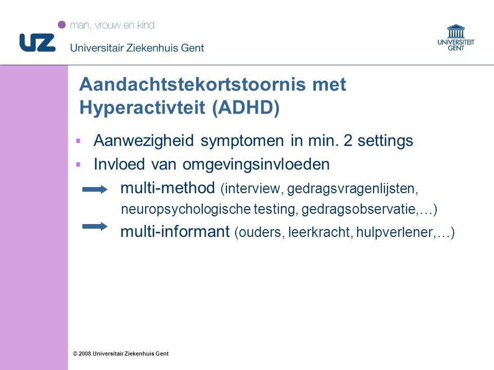20 © 2008 Universitair Ziekenhuis Gent Aandachtstekortstoornis met Hyperactivteit (ADHD)  Aanwezigheid symptomen in min.