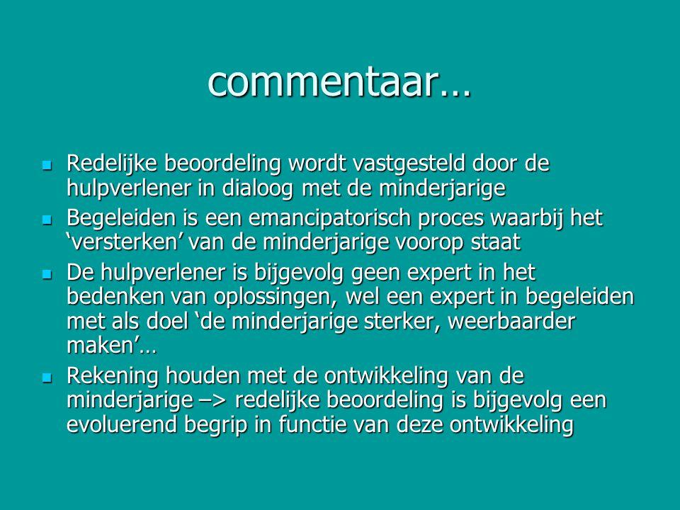 commentaar… Redelijke beoordeling wordt vastgesteld door de hulpverlener in dialoog met de minderjarige Redelijke beoordeling wordt vastgesteld door d