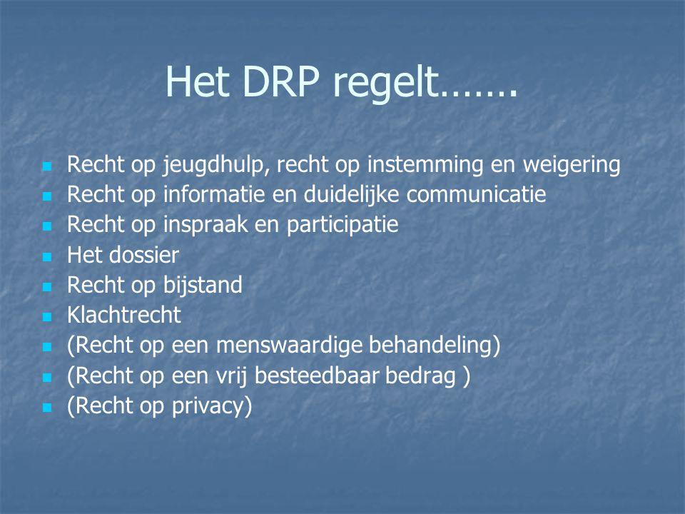 Het DRP regelt……. Recht op jeugdhulp, recht op instemming en weigering Recht op informatie en duidelijke communicatie Recht op inspraak en participati
