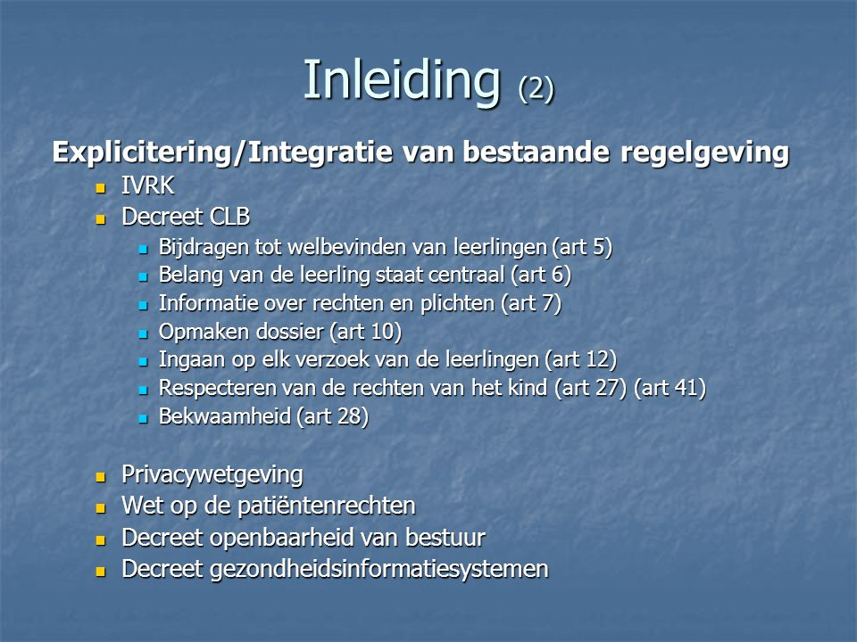 Inleiding (2) Explicitering/Integratie van bestaande regelgeving IVRK IVRK Decreet CLB Decreet CLB Bijdragen tot welbevinden van leerlingen (art 5) Bi