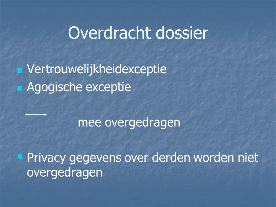 Overdracht dossier Vertrouwelijkheidexceptie Agogische exceptie mee overgedragen   Privacy gegevens over derden worden niet overgedragen