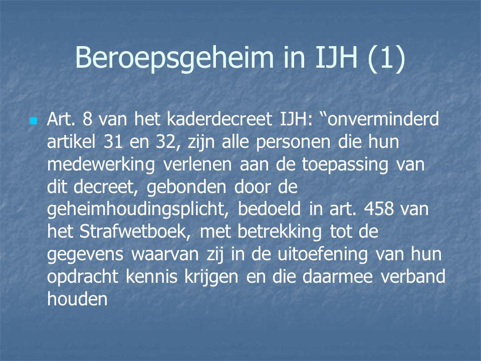 """Beroepsgeheim in IJH (1) Art. 8 van het kaderdecreet IJH: """"onverminderd artikel 31 en 32, zijn alle personen die hun medewerking verlenen aan de toepa"""
