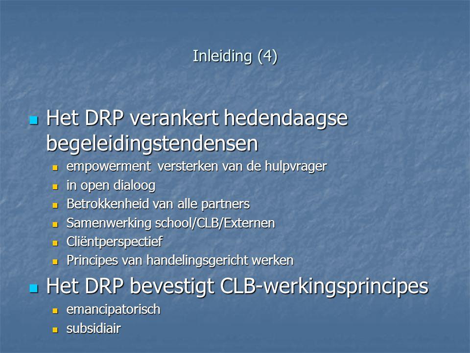 Inleiding (4) Het DRP verankert hedendaagse begeleidingstendensen Het DRP verankert hedendaagse begeleidingstendensen empowerment versterken van de hu