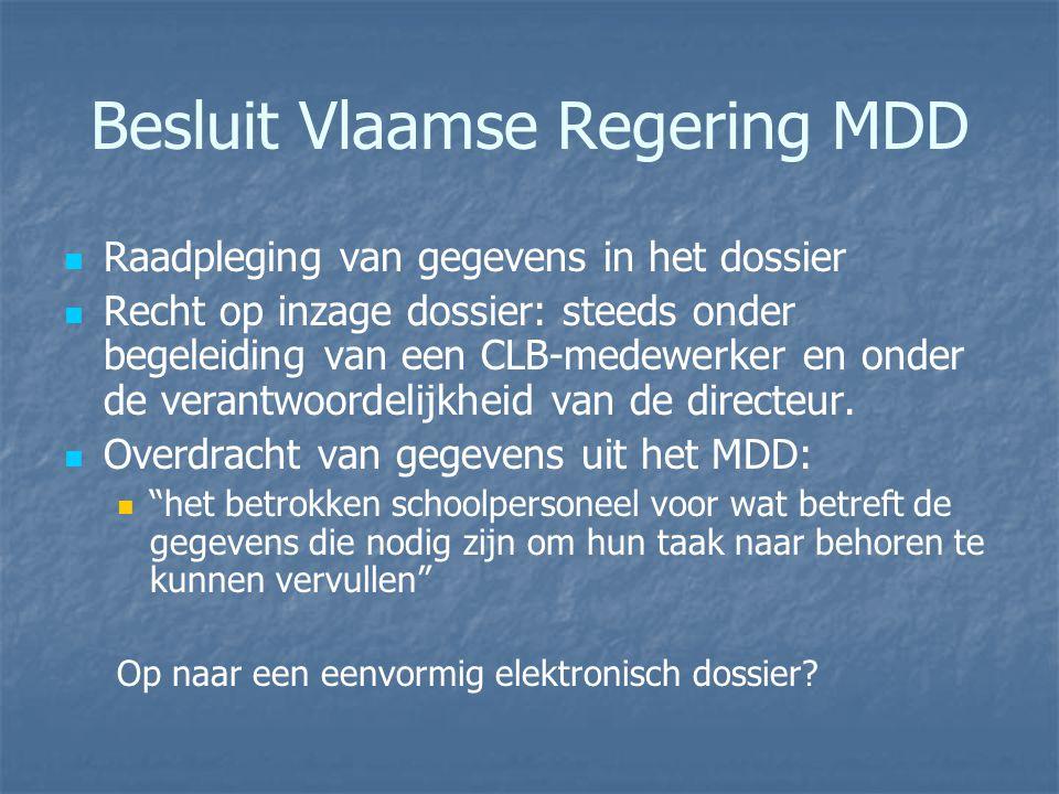 Besluit Vlaamse Regering MDD Raadpleging van gegevens in het dossier Recht op inzage dossier: steeds onder begeleiding van een CLB-medewerker en onder