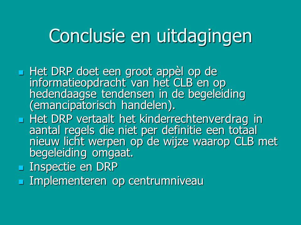 Conclusie en uitdagingen Het DRP doet een groot appèl op de informatieopdracht van het CLB en op hedendaagse tendensen in de begeleiding (emancipatori
