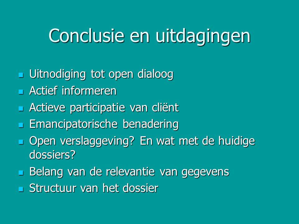 Conclusie en uitdagingen Uitnodiging tot open dialoog Uitnodiging tot open dialoog Actief informeren Actief informeren Actieve participatie van cliënt
