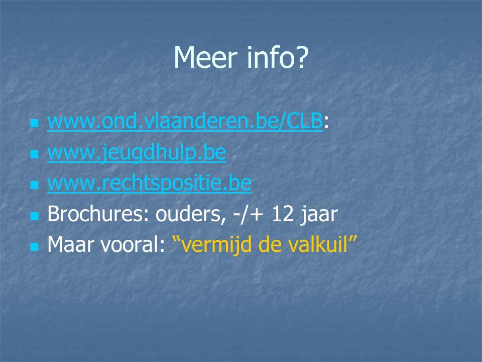 """Meer info? www.ond.vlaanderen.be/CLB: www.ond.vlaanderen.be/CLB www.jeugdhulp.be www.rechtspositie.be Brochures: ouders, -/+ 12 jaar Maar vooral: """"ver"""