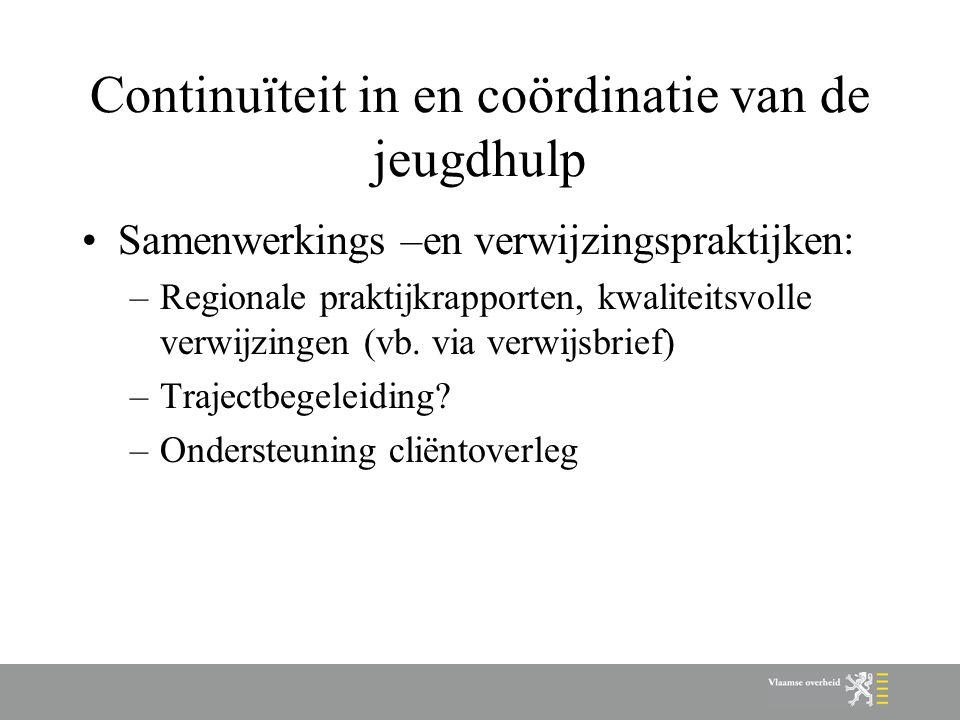 Continuïteit in en coördinatie van de jeugdhulp Samenwerkings –en verwijzingspraktijken: –Regionale praktijkrapporten, kwaliteitsvolle verwijzingen (vb.