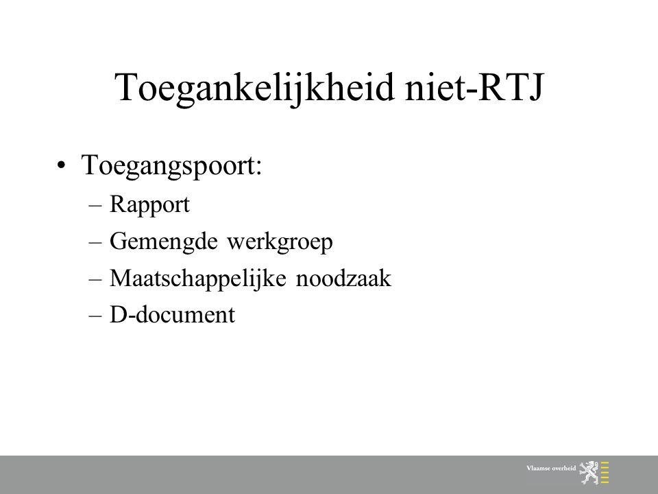 Toegankelijkheid niet-RTJ Toegangspoort: –Rapport –Gemengde werkgroep –Maatschappelijke noodzaak –D-document