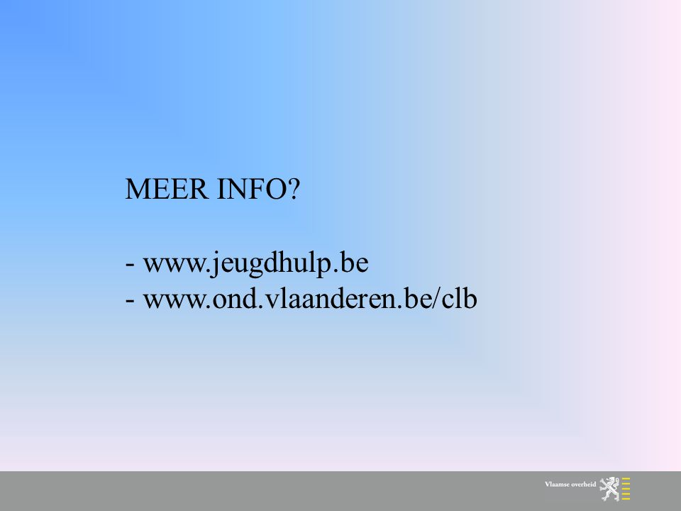 MEER INFO - www.jeugdhulp.be - www.ond.vlaanderen.be/clb