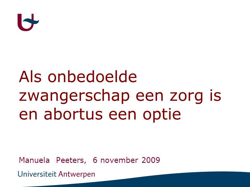 Als onbedoelde zwangerschap een zorg is en abortus een optie Manuela Peeters, 6 november 2009