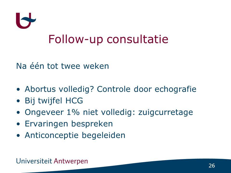 26 Follow-up consultatie Na één tot twee weken Abortus volledig? Controle door echografie Bij twijfel HCG Ongeveer 1% niet volledig: zuigcurretage Erv