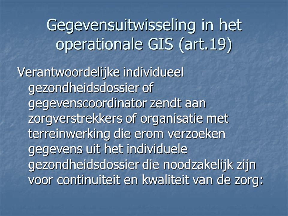 Gegevensuitwisseling in het operationale GIS (art.19) Verantwoordelijke individueel gezondheidsdossier of gegevenscoordinator zendt aan zorgverstrekke